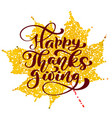happy thanksgiving calligraphy text on yellow vector image vector image