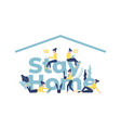 stay home safe concept stop coronavirus vector image vector image