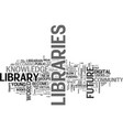which future for libraries text word cloud concept vector image vector image
