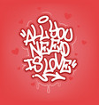 all you need is love tag graffiti style label vector image vector image