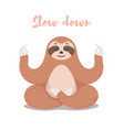 cute sloth sitting in lotus yoga pose cartoon vector image