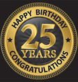 25 years happy birthday congratulations gold label vector image