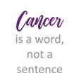 cancer is a word not a sentence- survivor vector image vector image