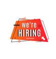 we are hiring concept job vacancy advertisement vector image