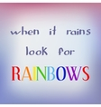 When it rains look for rainbows vector image vector image