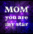 happy mother day mom you are my star vector image vector image