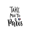 Take me to paris romantic lettering
