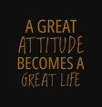 a great attitude becomes great life quotes