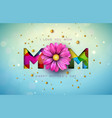 i love you mom happy mothers day greeting card vector image vector image