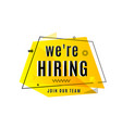 we are hiring concept job vacancy advertisement vector image vector image