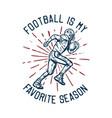 t shirt design football is my favorite season vector image vector image