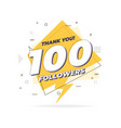 thank you 100 followers trendy flat geometric vector image