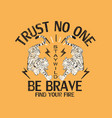 trust no one be brave japanese tiger print artwork vector image
