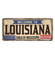 welcome to louisiana vintage rusty metal sign vector image vector image