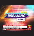 background screen saver on breaking news breaking vector image vector image