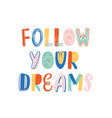 follow your dreams hand drawn lettering vector image