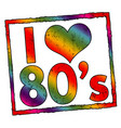 i love 80s sign or stamp vector image vector image