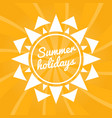 summer holidays sign with sun bright summer vector image vector image