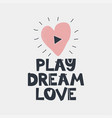 play dream love quote vector image