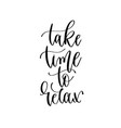 take time to relax - hand lettering inscription vector image vector image