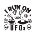 ufo quotes and slogan good for t-shirt i run vector image vector image