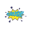Crush Comic Speech Bubble vector image vector image