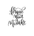 forgive your mistake - hand lettering inscription vector image