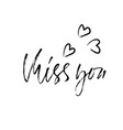 miss you handwritten inscription hand drawn vector image vector image