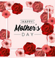 mothers day celebration with beauty roses plants vector image