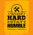 work hard stay humble motivation quote creative vector image
