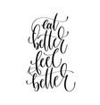 eat better feel better - hand lettering vector image vector image