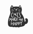 cats make me happy shirt quote lettering vector image vector image