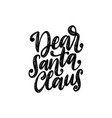dear santa claus hand lettering christmas vector image