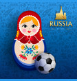 russian sport event poster of doll and soccer ball vector image vector image