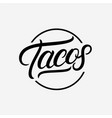 tacos hand written lettering logo vector image vector image