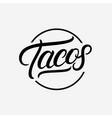tacos hand written lettering logo vector image