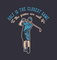 t shirt design golf is closest game vector image vector image