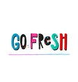 go fresh vegan shirt print quote lettering vector image vector image