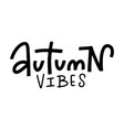 handwritten lettering composition of autumn vibes vector image