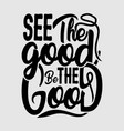 see good be good design vector image
