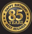 85 years happy birthday best regards gold label vector image vector image