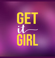 get it girl love quote with modern background vector image
