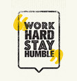 work hard stay humble motivation quote creative vector image vector image