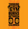 thinking about going to the gym burns between zero vector image vector image