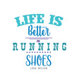 life is better in running shoes logo design vector image