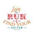 enjoy the run find your rhythm logo design vector image vector image