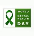 world mental health day green ribbon card vector image