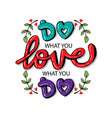 do what you love love what you do vector image