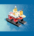 isometric oil rig and gas platform in gulf or sea vector image