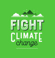 fight climate change vintage green lettering sign vector image
